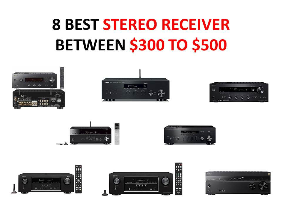 8 BEST STEREO RECEIVER BETWEEN $300 TO $500