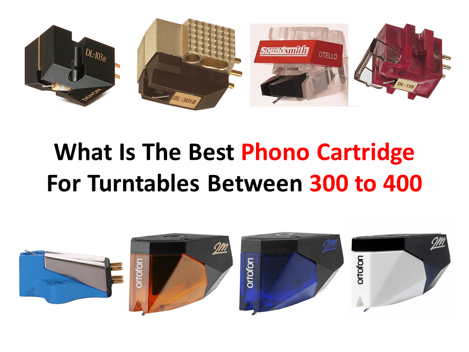 What Is The Best Phono Cartridge For Turntables Between 300 to 400