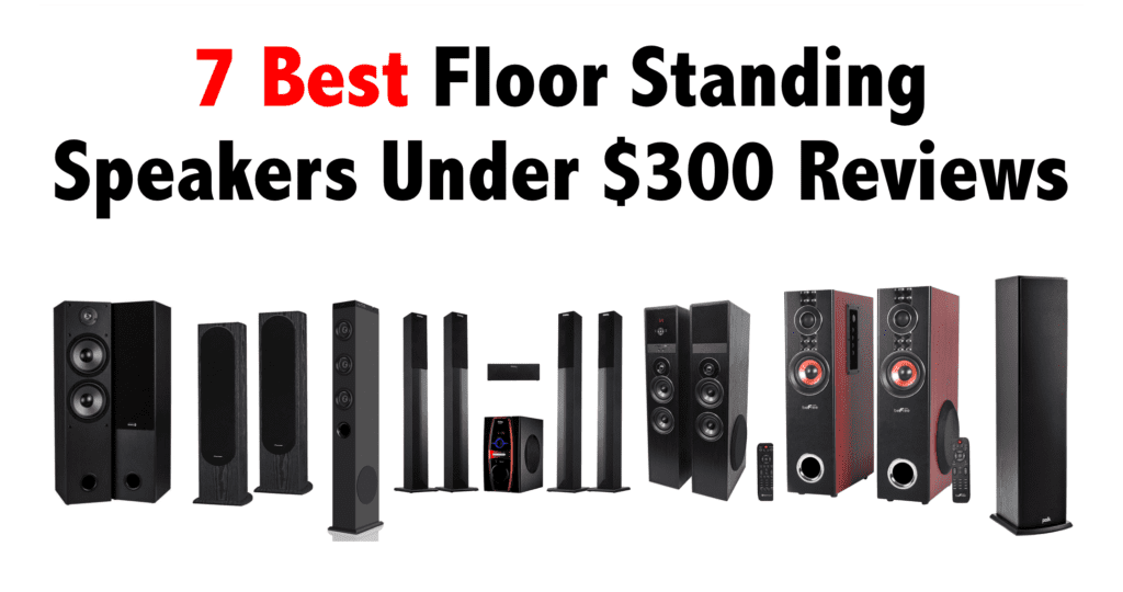 7 Best Floor Standing Speakers Under $300 Reviews