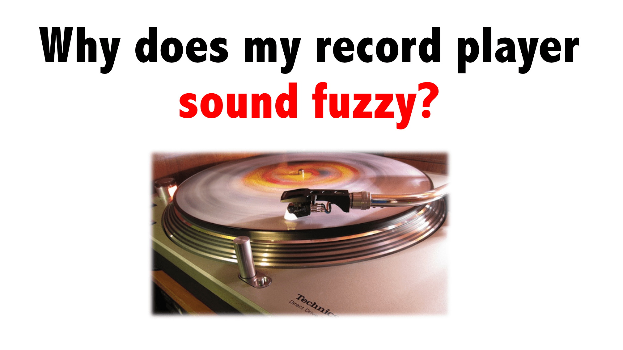 Why does my record player sound fuzzy?