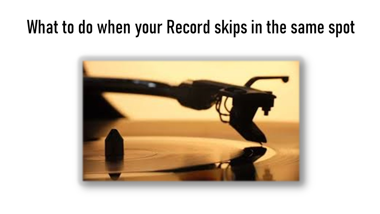 When your Record skips in the same spot, here are some things you can do