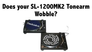 Does your SL-1200MK2 Tonearm Wobble?