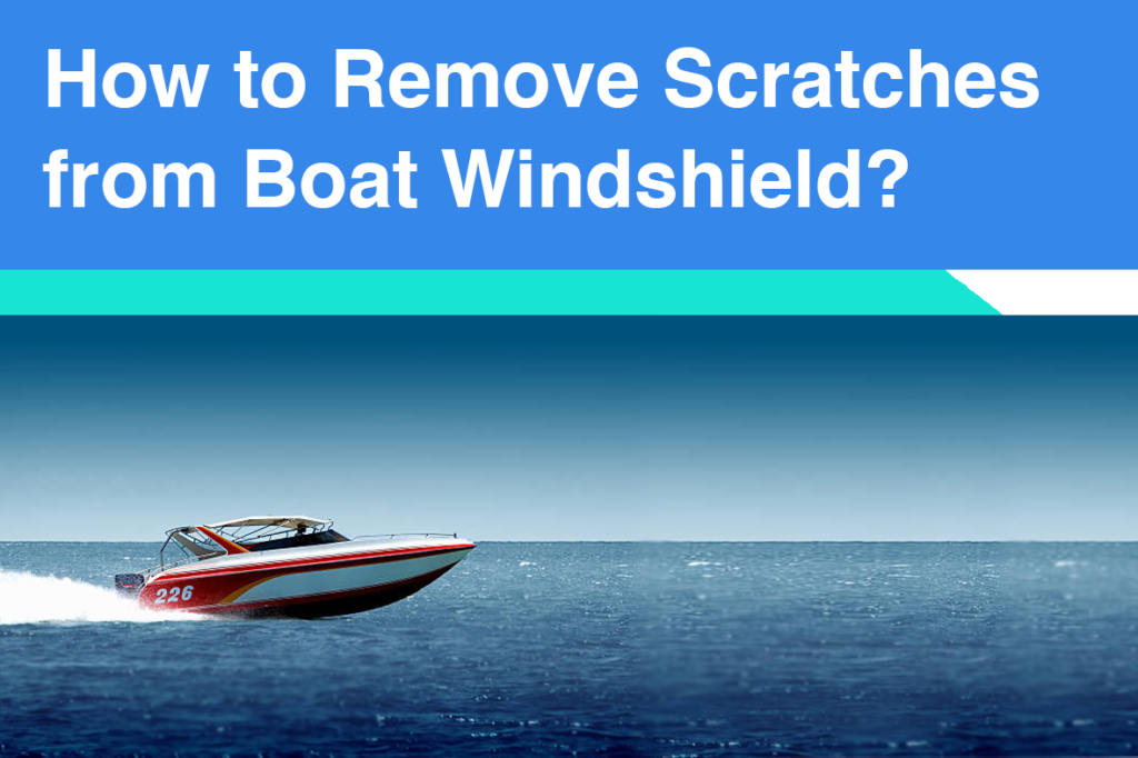 How to Remove Scratches from Boat Windshield?