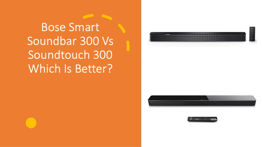 Bose Smart Soundbar 300 Vs Soundtouch 300 Which Is Better?
